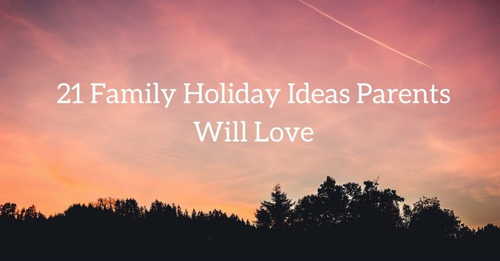 Family-Holiday-Ideas-Parents-Will-Love-min