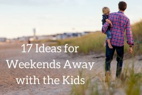 17 Ideas for Weekends Away with the Kids