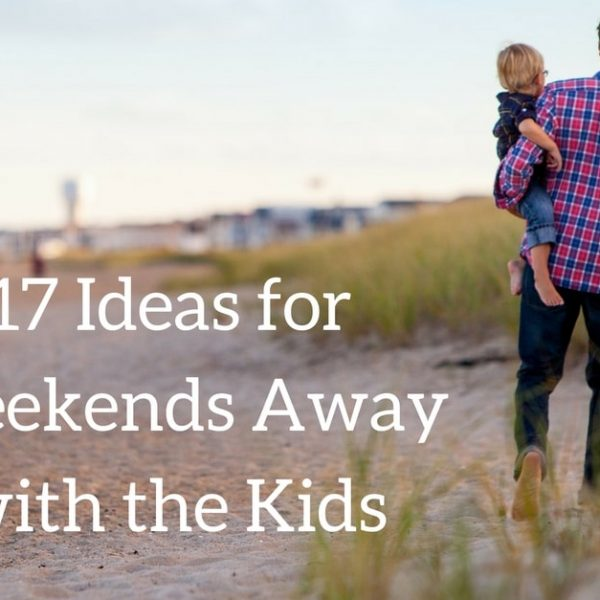 Ideas-Weekends-Away-with-Kids