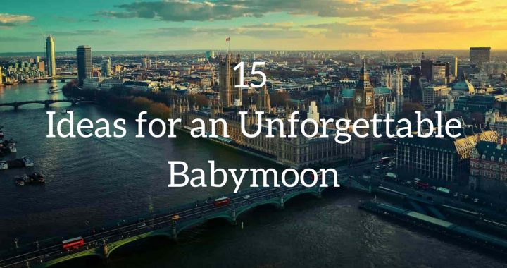 15 Ideas for an Unforgettable Babymoon
