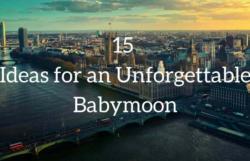 15 Ideas for an Unforgettable Babymoon