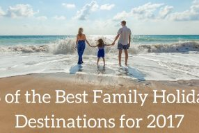 13 of the Best Family Holiday Destinations for 2018