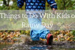 22 Things to Do With Kids on a Rainy Day