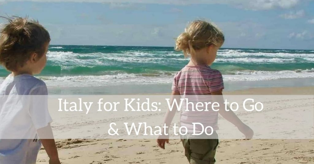 Italy for Kids- Where to Go and What to Do