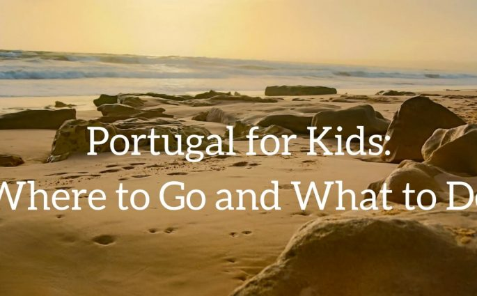 Portugal for Kids- Where to Go and What to Do
