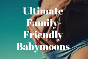 Amazing Family-Friendly Babymoon Ideas